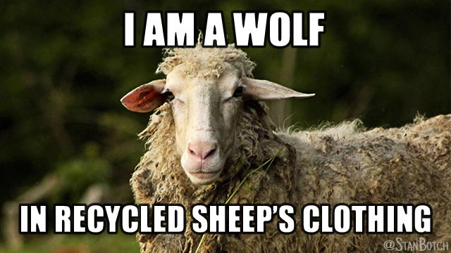 Ugly sheep meme: I am a wolf in recycled sheep's clothing.